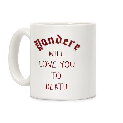 Yandere Will Love You To Death Coffee Mug