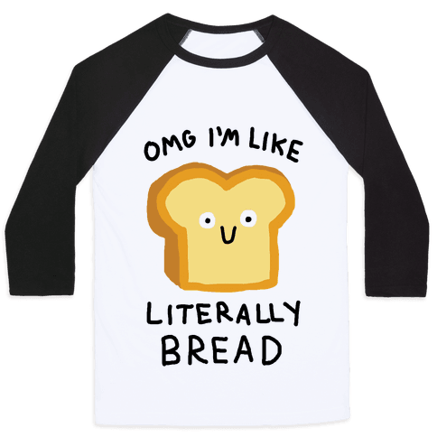 Omg I'm Like Literally Bread Baseball Tee