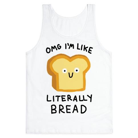 Omg I'm Like Literally Bread Tank Top