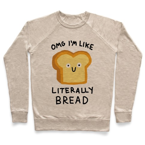 Omg I'm Like Literally Bread Pullover