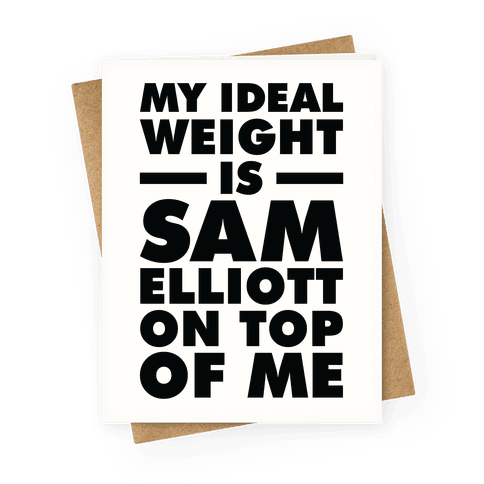 My Ideal Weight is Sam Elliott On Top Of Me Greeting Card