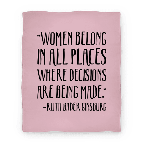 Women Belong In Places Where Decisions Are Being Made RBG Quote Blanket