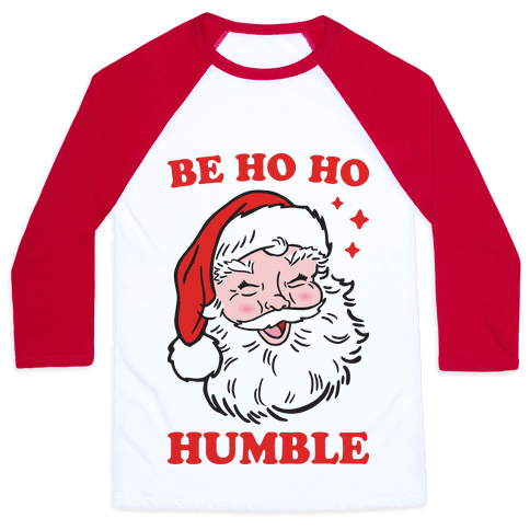 Be Ho Ho Humble Baseball Tee