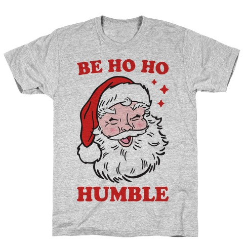 Be Ho Ho Humble T-Shirt