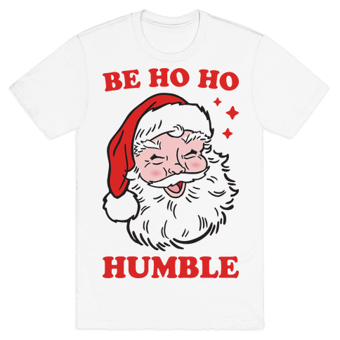 Be Ho Ho Humble Mens T-Shirt