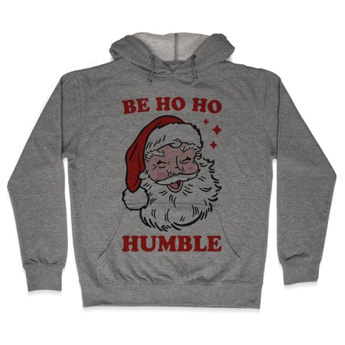 Be Ho Ho Humble Hooded Sweatshirt