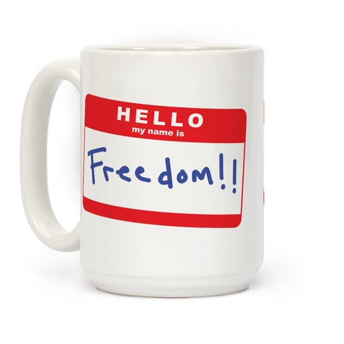 Hello my Name is Freedom Coffee Mug