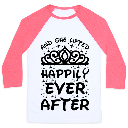 And She Lifted Happily Ever After Baseball Tee