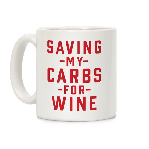 Saving my Carbs for Wine Coffee Mug