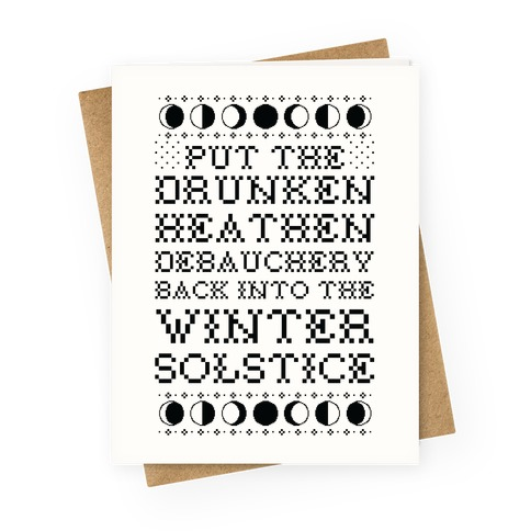 Put a The Drunken Heathen Debauchery Back Into The Winter Solstice Greeting Card