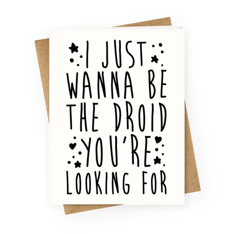 I Just Wanna Be The Droid You're Looking For Parody Greeting Card