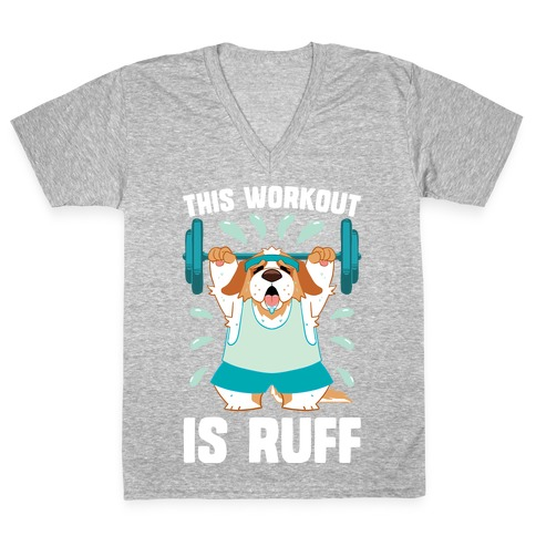This Workout Is Ruff V-Neck Tee Shirt