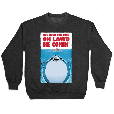 Oh Lawd He Comin' Jaws Parody Pullover