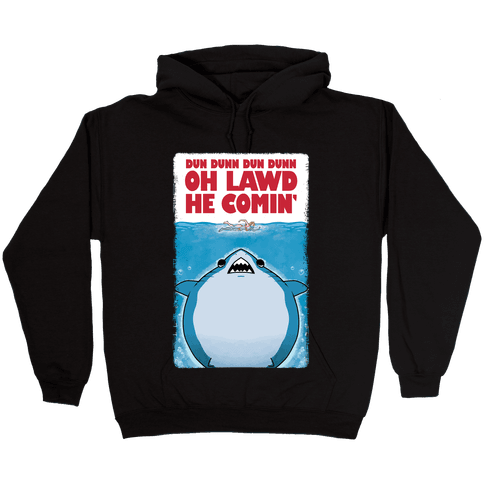 Oh Lawd He Comin' Jaws Parody Hooded Sweatshirt