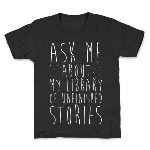 Ask Me About My Library of Unfinished Stories  Kids T-Shirt