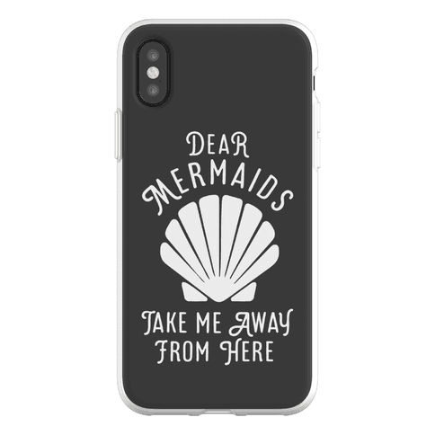Dear Mermaids Take Me Away From Here Phone Flexi-Case