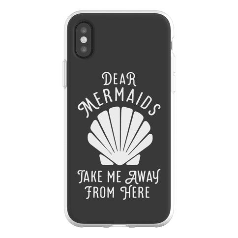 Dear Mermaids Take Me Away From Here Phone Flexi-Case