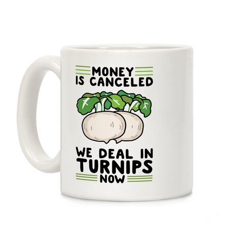 Money Is Canceled, We Deal In Turnips Now Coffee Mug