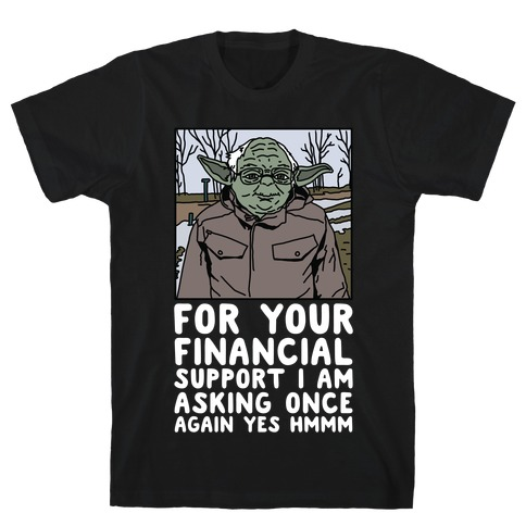 For Your Financial Support I am Asking Once Again Yes Hmmm Yoda Bernie Parody T-Shirt