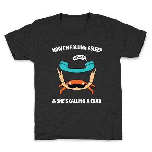 Now I'm Falling Asleep & She's Calling a Crab Kids T-Shirt