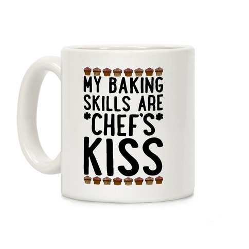 My Baking Skills Are Chef's Kiss Coffee Mug