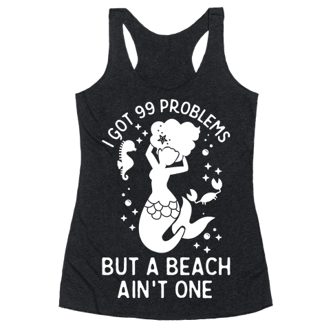 I Got 99 Problems But a Beach Ain't One Racerback Tank Top