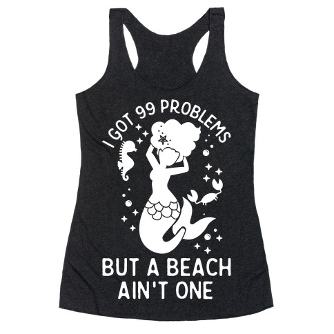 I Got 99 Problems But a Beach Ain't One Racerback Tank Top