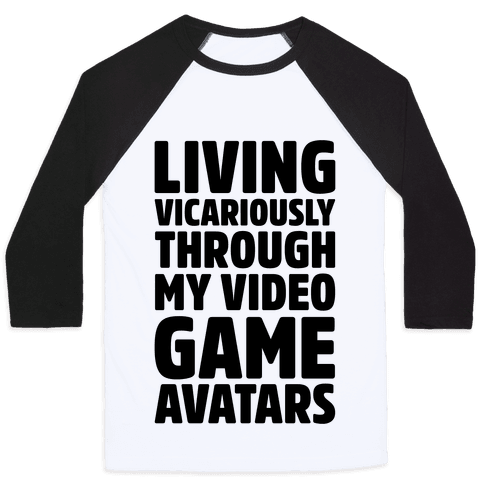 Living Vicariously Through My Video Game Avatars Baseball Tee