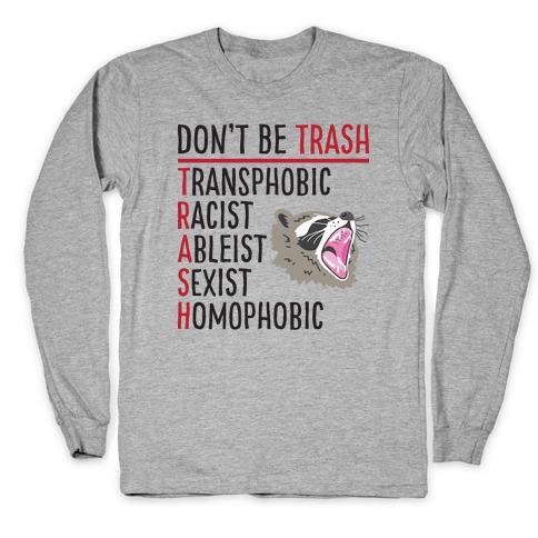 Don't Be TRASH Long Sleeve T-Shirt