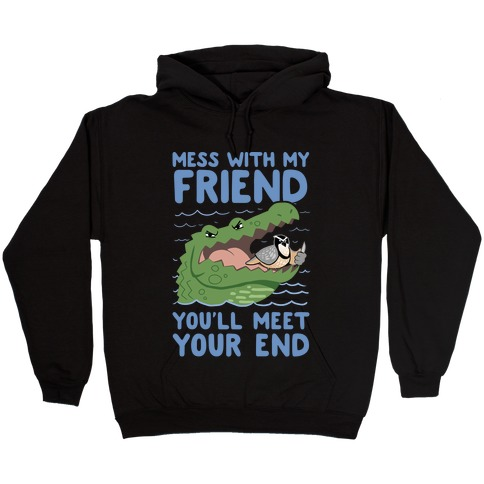 Mess With My Friend You'll Meet Your End Hooded Sweatshirt