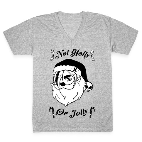Not Holly Or Jolly V-Neck Tee Shirt
