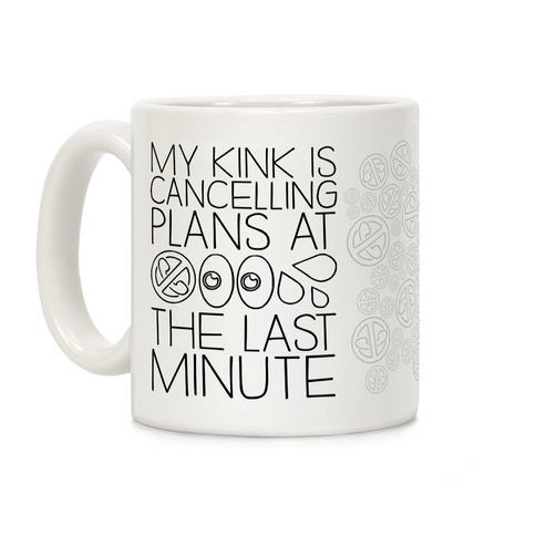 My Kink Is Cancelling Plans At The Last Minute Coffee Mug