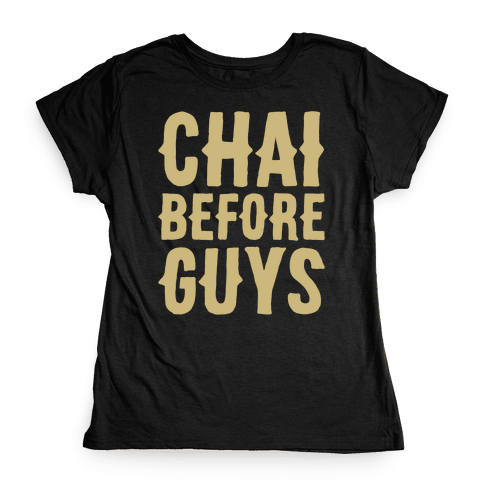 Chai Before Guys White Print Womens T-Shirt