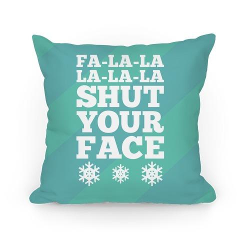 Fa-la-la-la-la-la Shut Your Face Pillow