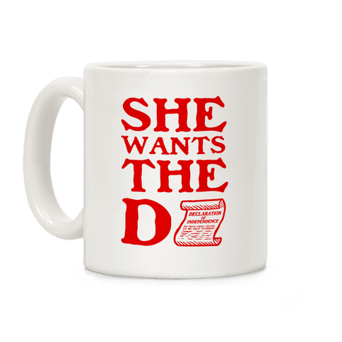 She Wants the D (Declaration of Independence) Coffee Mug