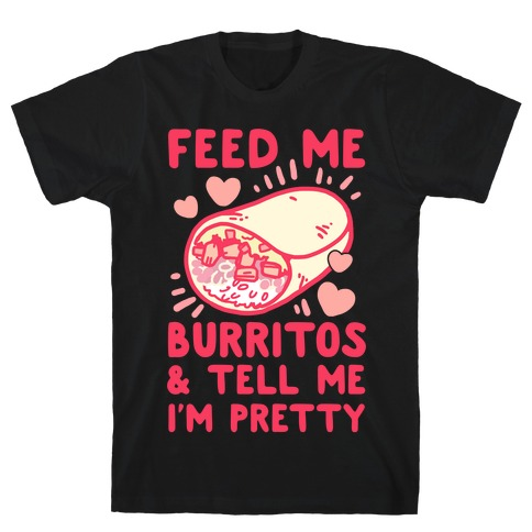Feed Me Burritos & Tell Me I'm Pretty T-Shirt