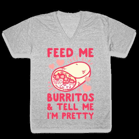 Feed Me Burritos & Tell Me I'm Pretty V-Neck Tee Shirt