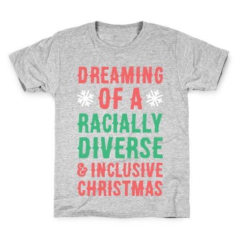 Dreaming Of A Racially Diverse & Inclusive Christmas Kids T-Shirt