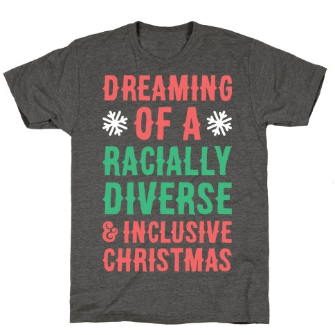 Dreaming Of A Racially Diverse & Inclusive Christmas T-Shirt