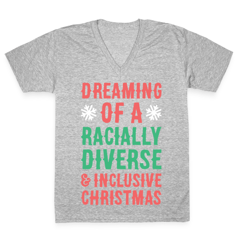 Dreaming Of A Racially Diverse & Inclusive Christmas V-Neck Tee Shirt