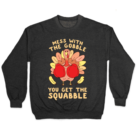 Mess With The Gobble You Get The Squabble Pullover