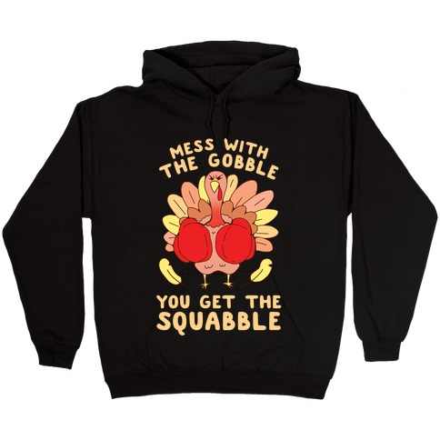 Mess With The Gobble You Get The Squabble Hooded Sweatshirt