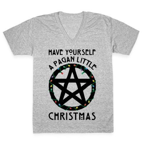 Have Yourself A Pagan Little Christmas Parody V-Neck Tee Shirt