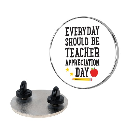 Everyday Should Be Teacher Appreciation Day Pin
