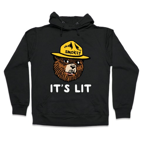It's Lit Smokey The Bear Hooded Sweatshirt