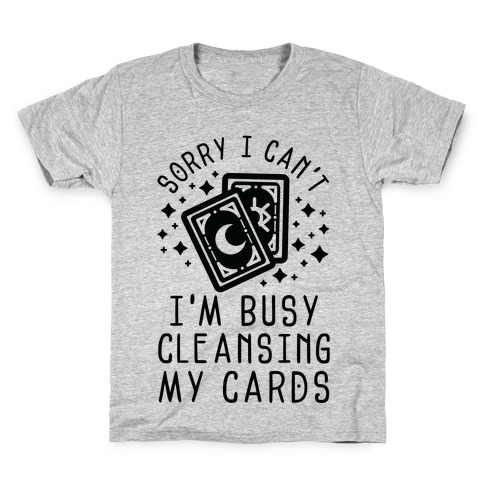Sorry I Can't I'm Busy Cleansing My Cards Kids T-Shirt