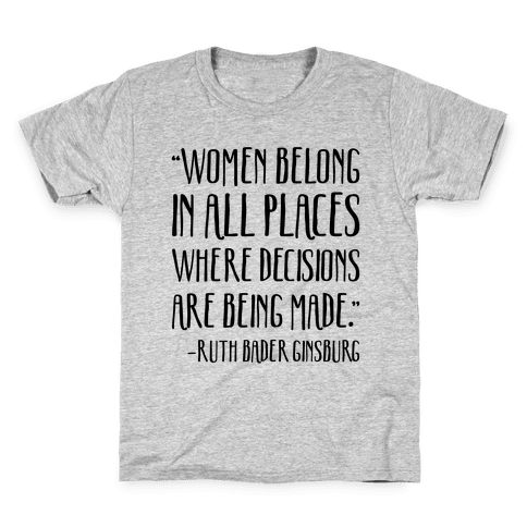 Women Belong In Places Where Decisions Are Being Made RBG Quote Kids T-Shirt