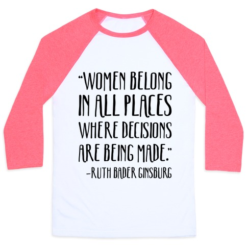 Women Belong In Places Where Decisions Are Being Made RBG Quote Baseball Tee
