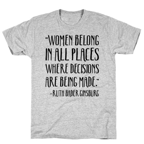Women Belong In Places Where Decisions Are Being Made RBG Quote T-Shirt