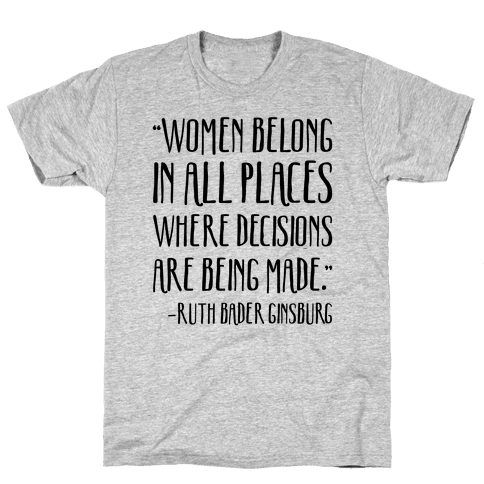 Women Belong In Places Where Decisions Are Being Made RBG Quote Mens/Unisex T-Shirt